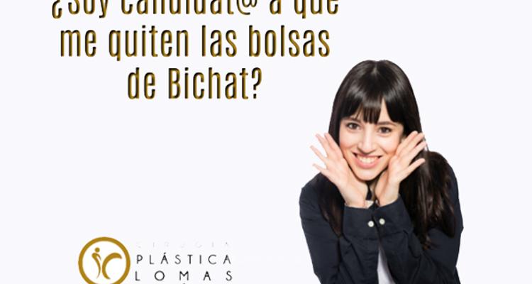 ¿Soy candidat@ a que me quiten las bolsas de Bichat?