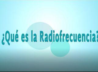 ¿ Qué es la Radiofrecuencia?