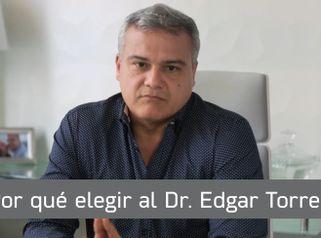 ¿Por qué elegir al Dr. Edgar Torres?