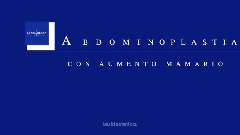 Aumento mamario con Abdominoplastia - Dr. Lenin Alfonso Reyes Ibarra